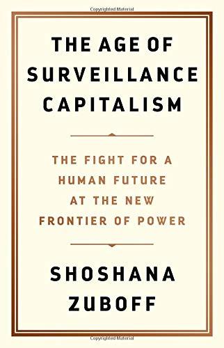 Shoshana Zuboff, The Age Of Surveillance Capitalism