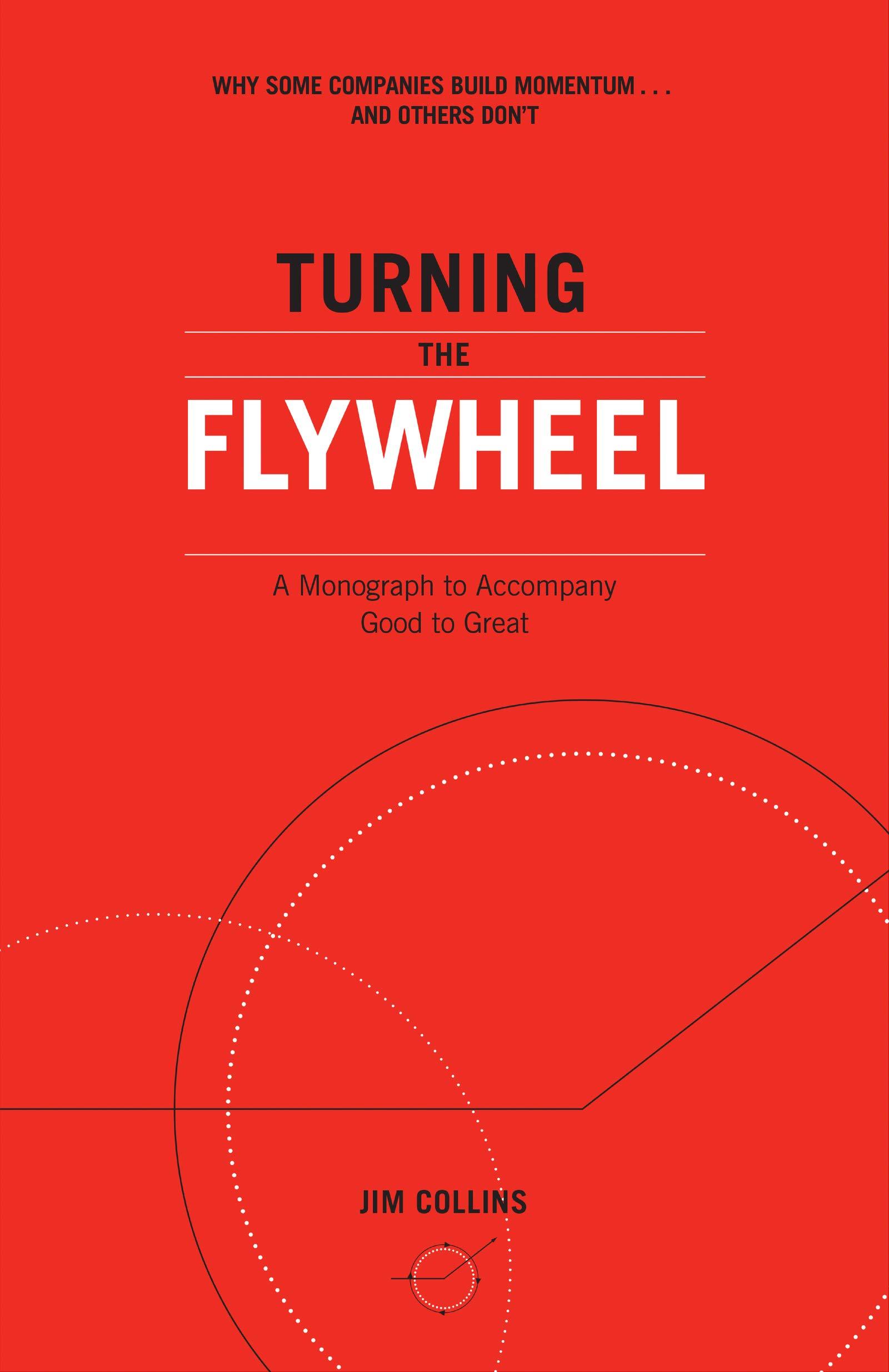 Jim Collins, Turning The Flywheel